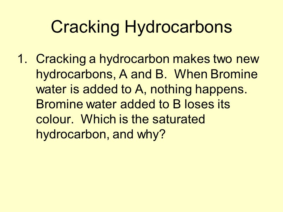 Cracking Hydrocarbons 1.Cracking a hydrocarbon makes two new hydrocarbons, A and B.