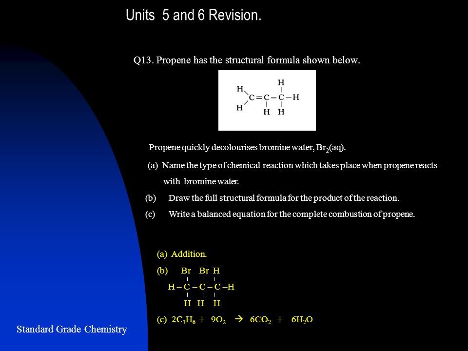 Units 5 and 6 Revision. Q13. Propene has the structural formula shown below.