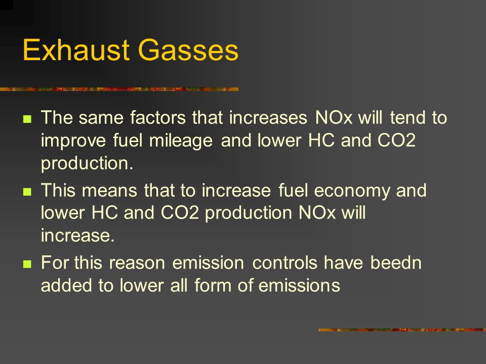 Exhaust Gasses The same factors that increases NOx will tend to improve fuel mileage and lower HC and CO2 production.