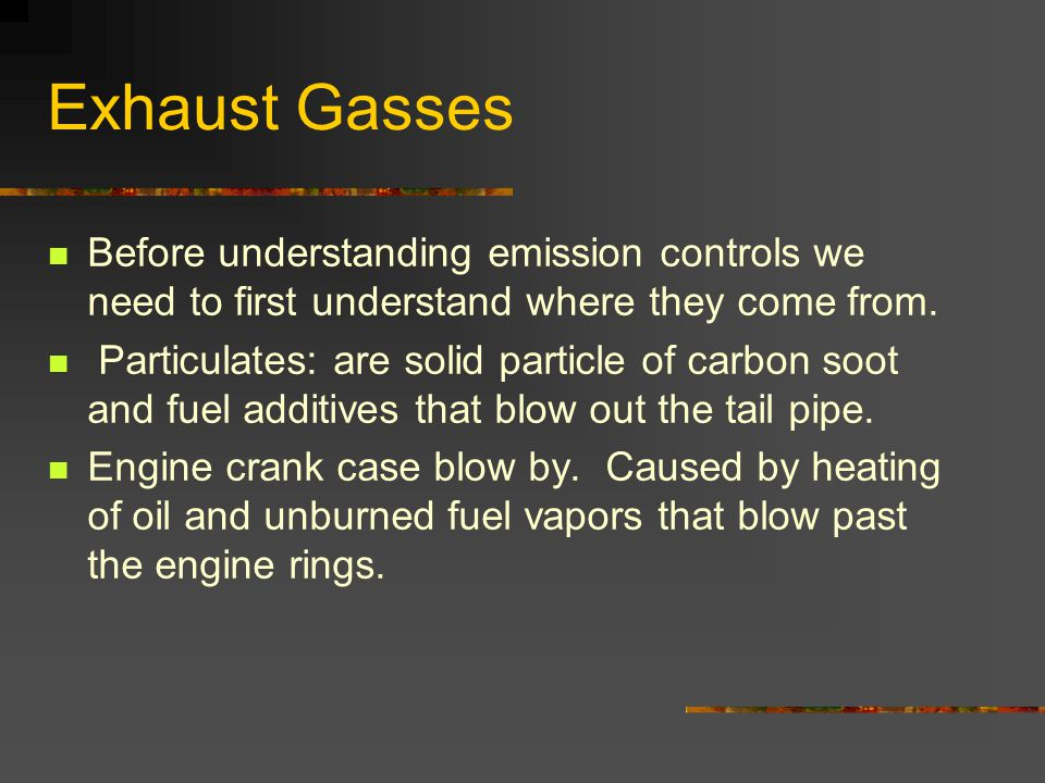 Exhaust Gasses Before understanding emission controls we need to first understand where they come from.