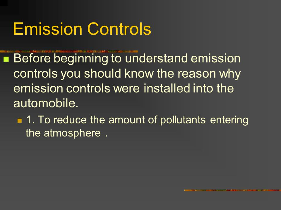 Before beginning to understand emission controls you should know the reason why emission controls were installed into the automobile.