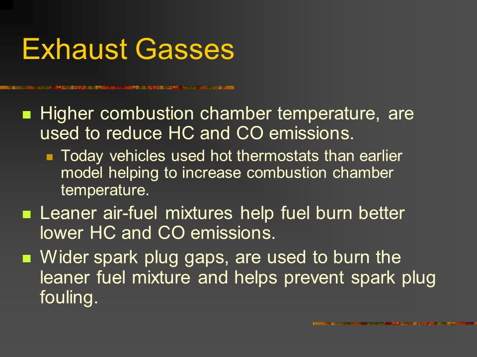 Exhaust Gasses Higher combustion chamber temperature, are used to reduce HC and CO emissions.