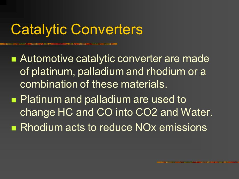 Catalytic Converters Automotive catalytic converter are made of platinum, palladium and rhodium or a combination of these materials.