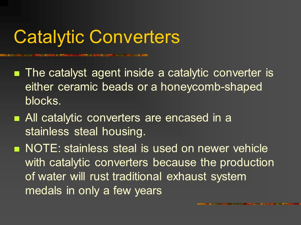 Catalytic Converters The catalyst agent inside a catalytic converter is either ceramic beads or a honeycomb-shaped blocks.