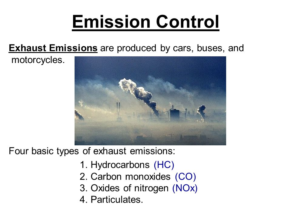 Emission Control Exhaust Emissions are produced by cars, buses, and motorcycles.