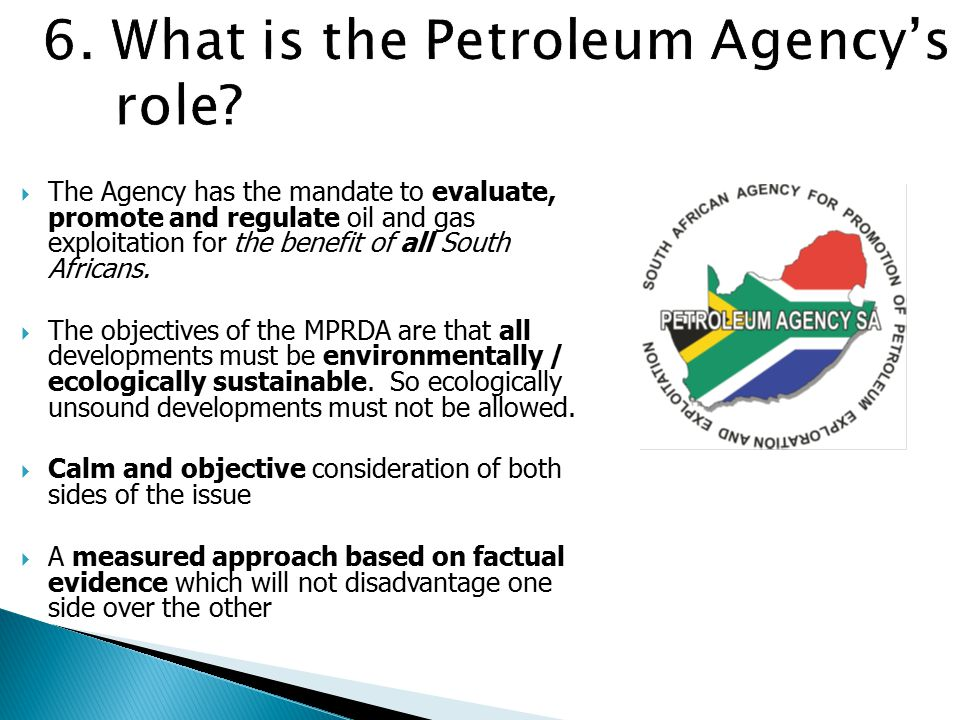  The Agency has the mandate to evaluate, promote and regulate oil and gas exploitation for the benefit of all South Africans.