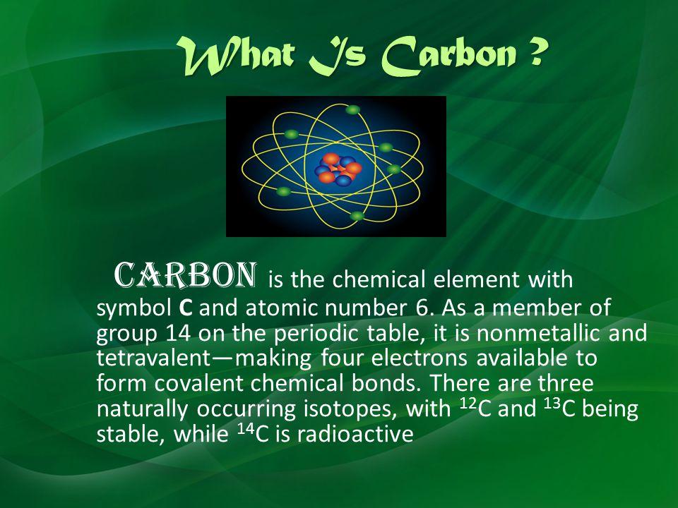 What Is Carbon What Is Carbon Carbon Is The Chemical Element