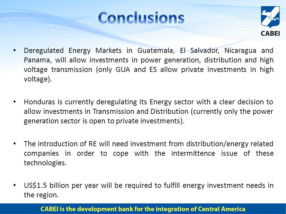 Deregulated Energy Markets in Guatemala, El Salvador, Nicaragua and Panama, will allow investments in power generation, distribution and high voltage transmission (only GUA and ES allow private investments in high voltage).