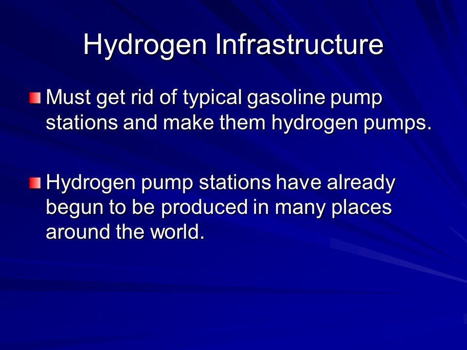 Hydrogen Infrastructure Must get rid of typical gasoline pump stations and make them hydrogen pumps.