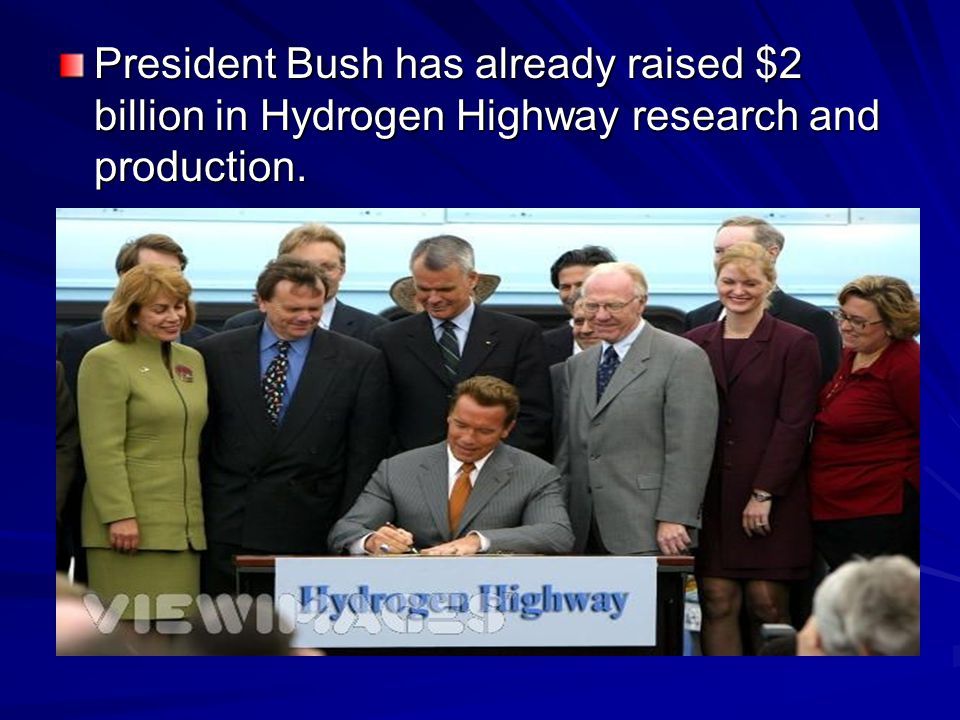 President Bush has already raised $2 billion in Hydrogen Highway research and production.