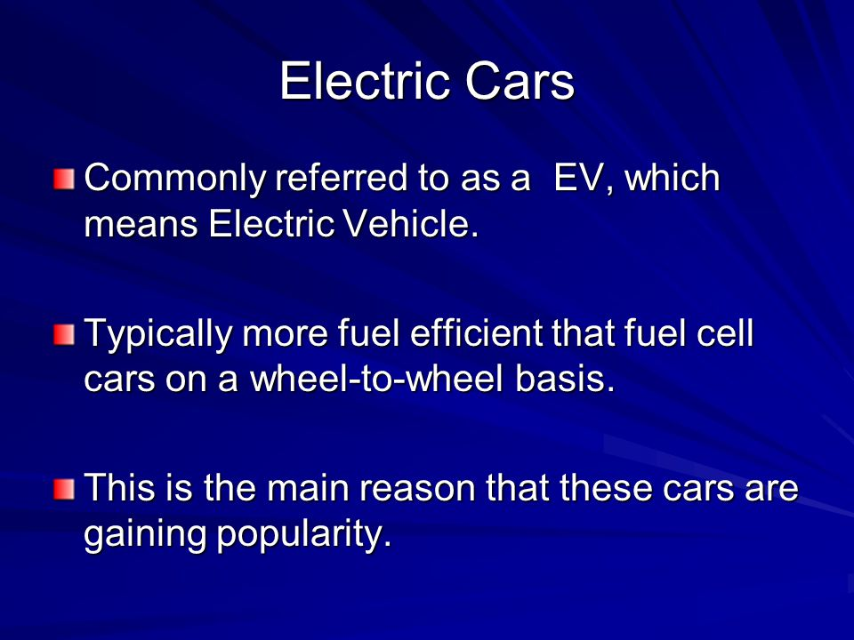 Electric Cars Commonly referred to as a EV, which means Electric Vehicle.