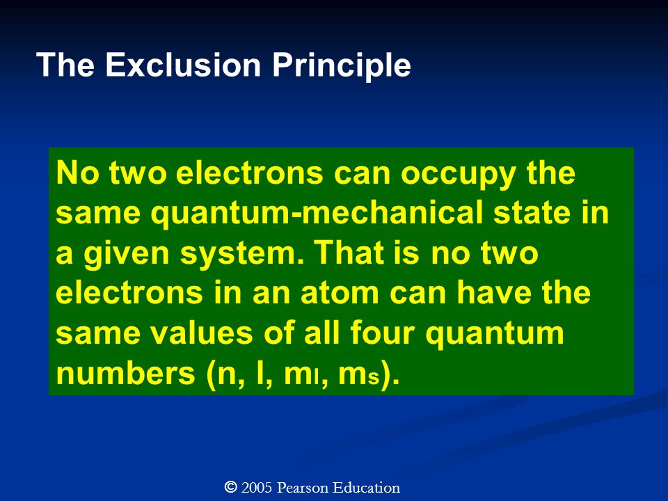 The Exclusion Principle No two electrons can occupy the same quantum-mechanical state in a given system.