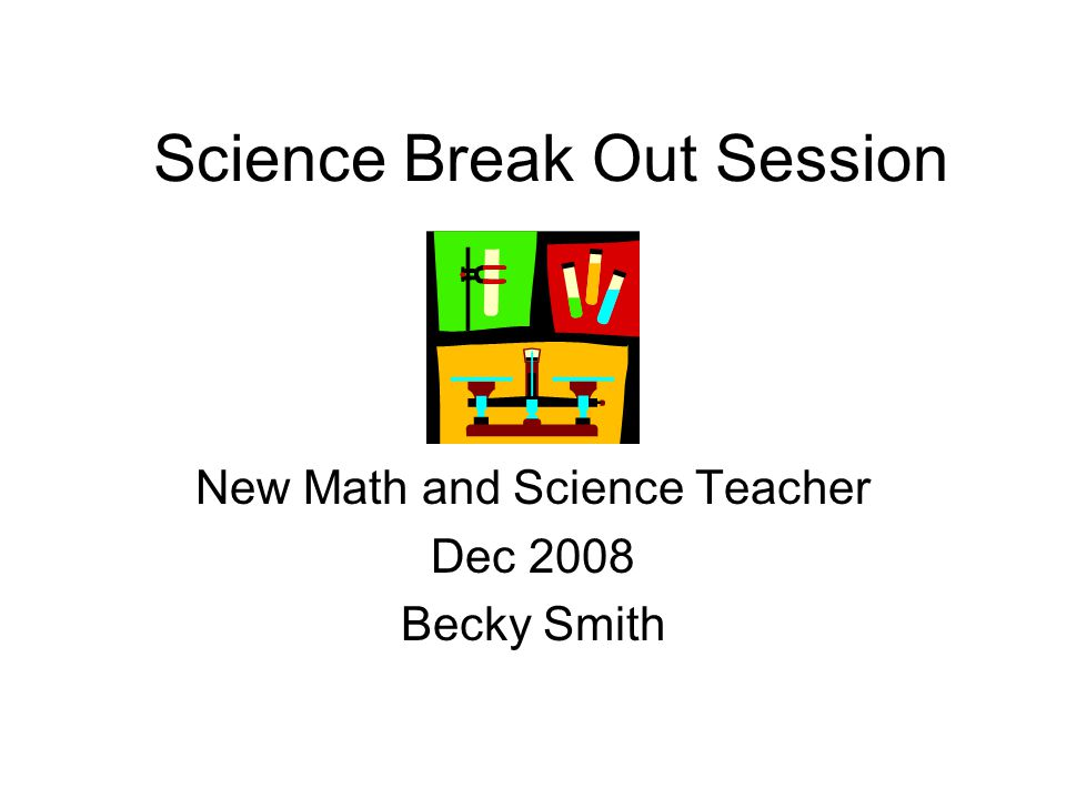 Science Break Out Session New Math and Science Teacher Dec 2008 Becky Smith
