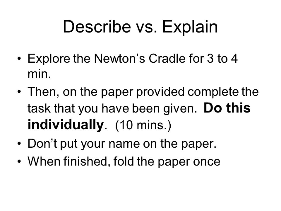 Describe vs. Explain Explore the Newton's Cradle for 3 to 4 min.