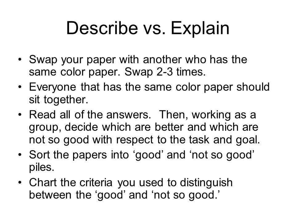 Describe vs. Explain Swap your paper with another who has the same color paper.