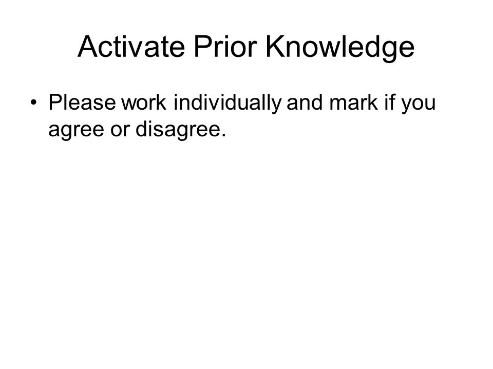 Activate Prior Knowledge Please work individually and mark if you agree or disagree.