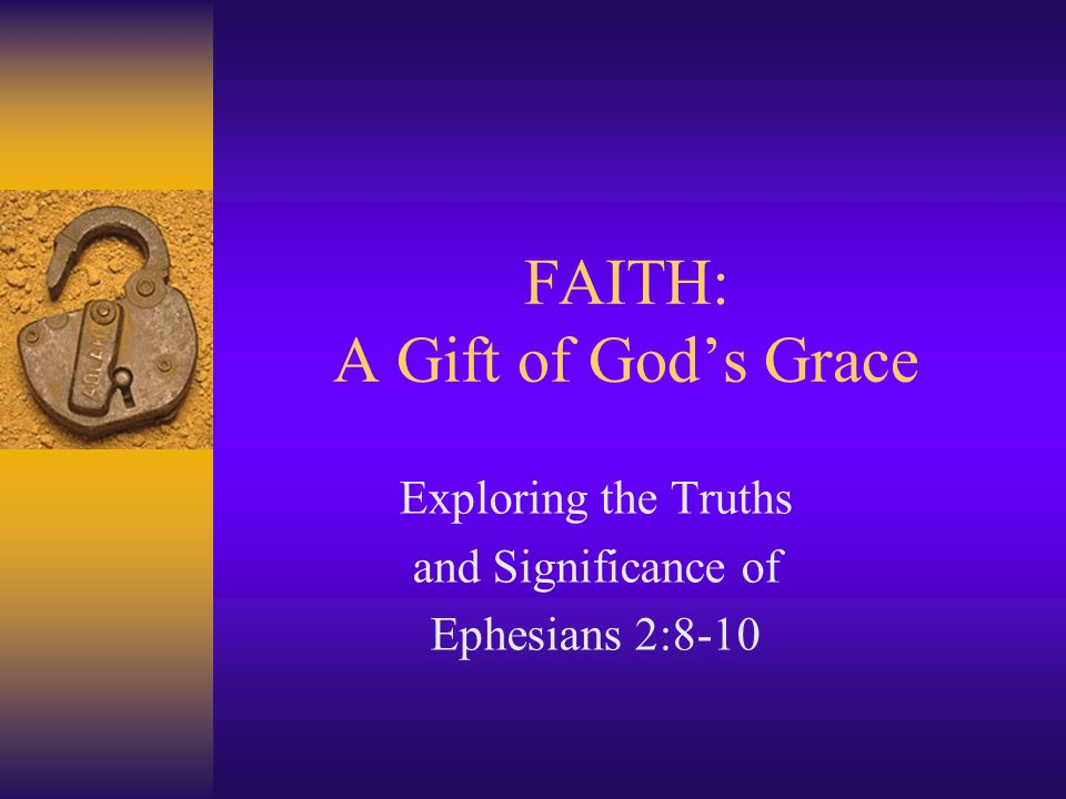 FAITH: A Gift of God's Grace Exploring the Truths and Significance of Ephesians 2:8-10
