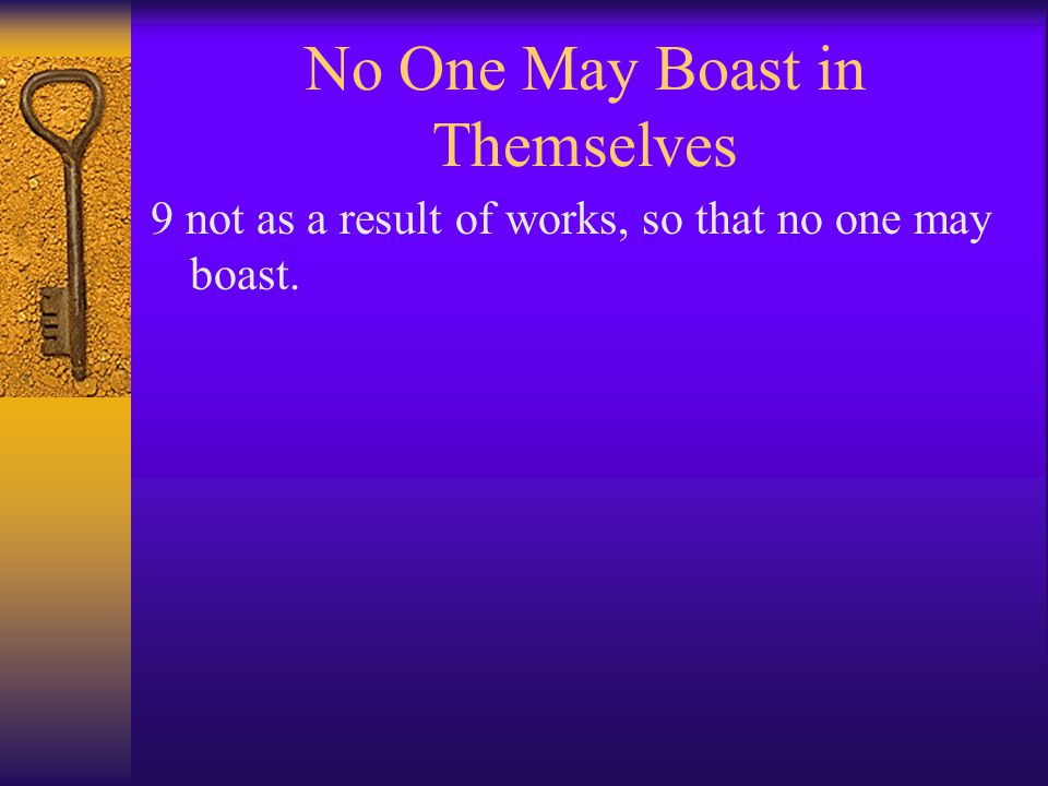 No One May Boast in Themselves 9 not as a result of works, so that no one may boast.