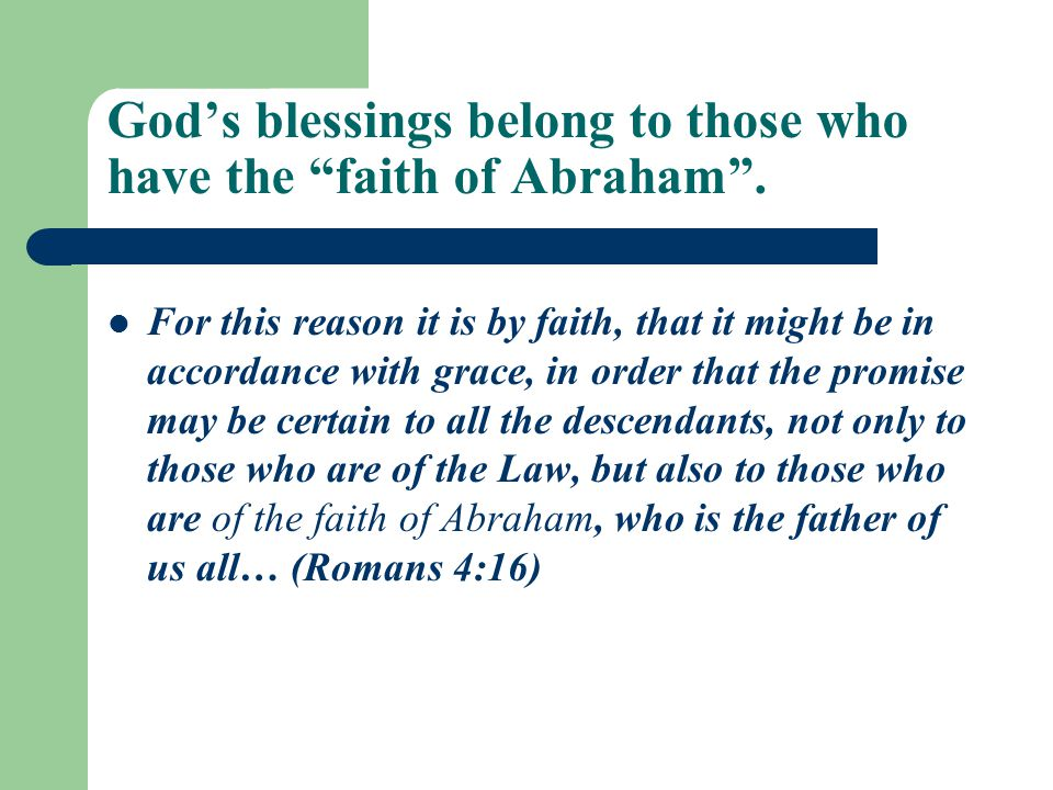 God's blessings belong to those who have the faith of Abraham .