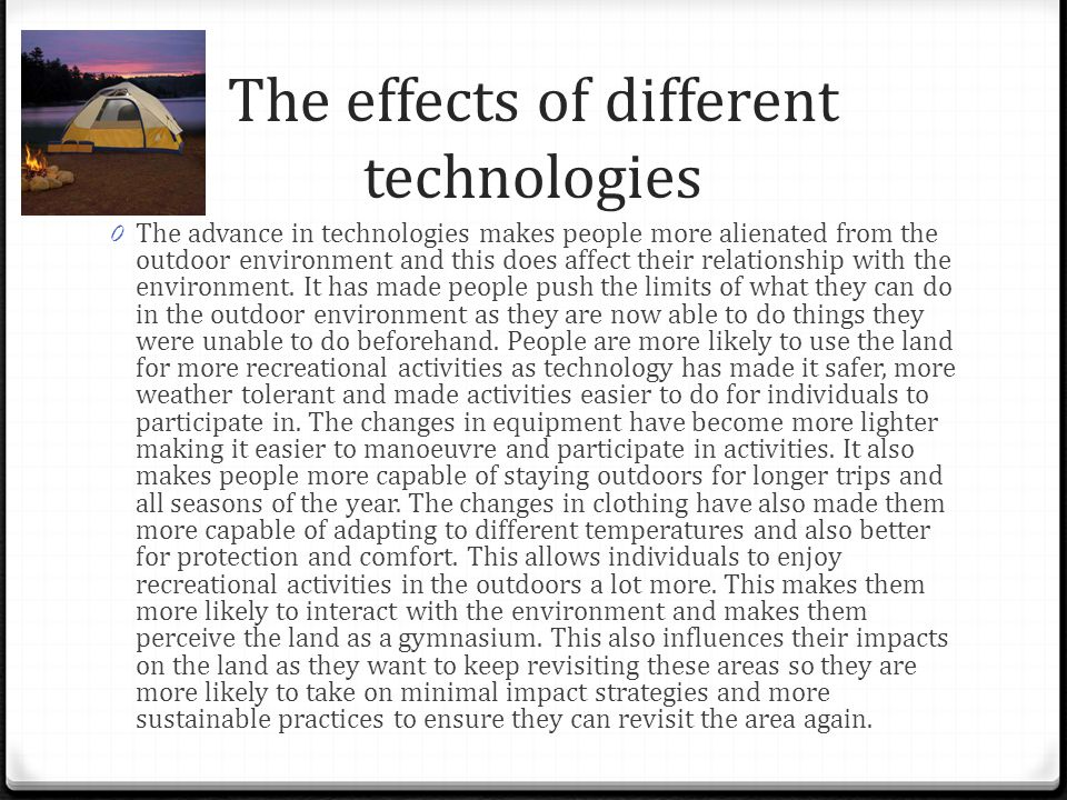 The effects of different technologies 0 The advance in technologies makes people more alienated from the outdoor environment and this does affect their relationship with the environment.