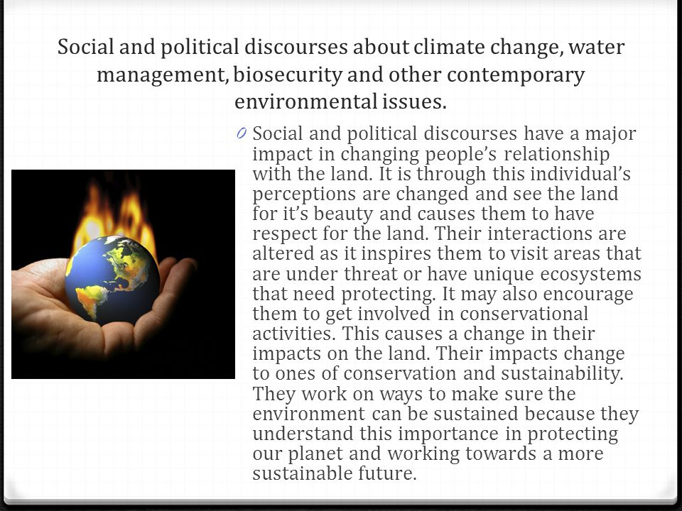 Social and political discourses about climate change, water management, biosecurity and other contemporary environmental issues.