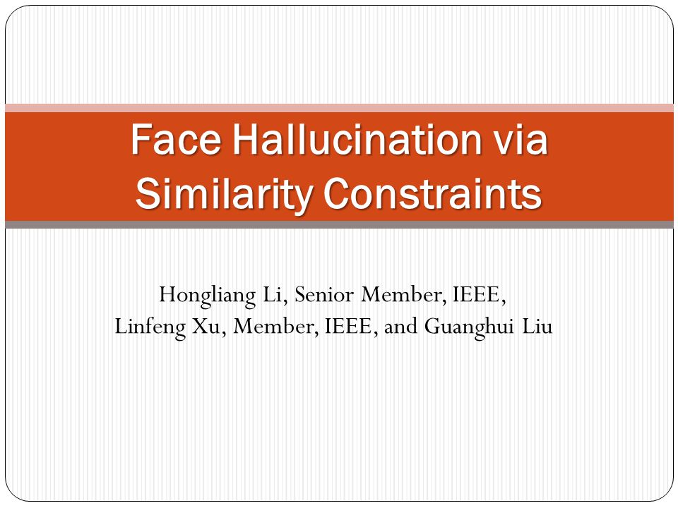 Hongliang Li, Senior Member, IEEE, Linfeng Xu, Member, IEEE, and Guanghui Liu Face Hallucination via Similarity Constraints