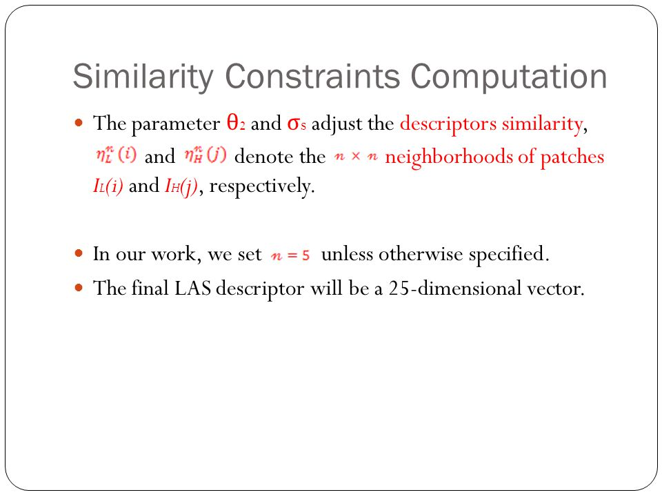 Similarity Constraints Computation The parameter θ 2 and σ s adjust the descriptors similarity, and denote the neighborhoods of patches I L (i) and I H (j), respectively.