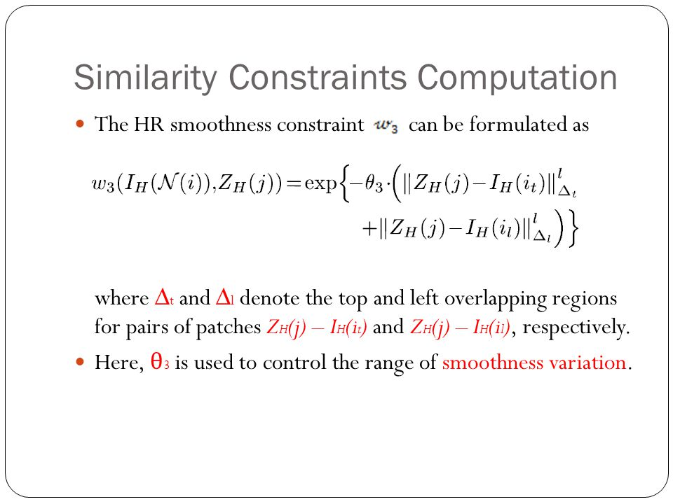 Similarity Constraints Computation The HR smoothness constraint can be formulated as where ∆ t and ∆ l denote the top and left overlapping regions for pairs of patches Z H (j) – I H (i t ) and Z H (j) – I H (i l ), respectively.
