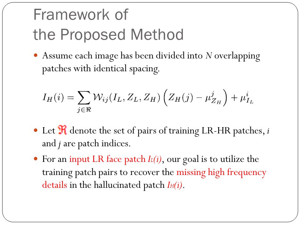 Framework of the Proposed Method Assume each image has been divided into N overlapping patches with identical spacing.