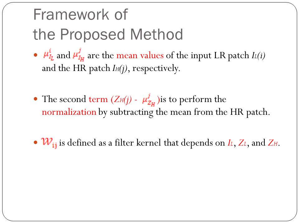 Framework of the Proposed Method and are the mean values of the input LR patch I L (i) and the HR patch I H (j), respectively.