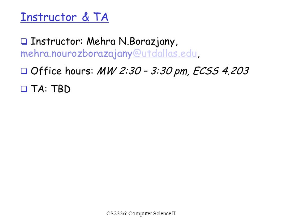 Instructor & TA  Instructor: Mehra N.Borazjany,  Office hours: MW 2:30 – 3:30 pm, ECSS  TA: TBD