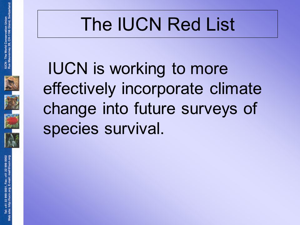 The IUCN Red List IUCN is working to more effectively incorporate climate change into future surveys of species survival.