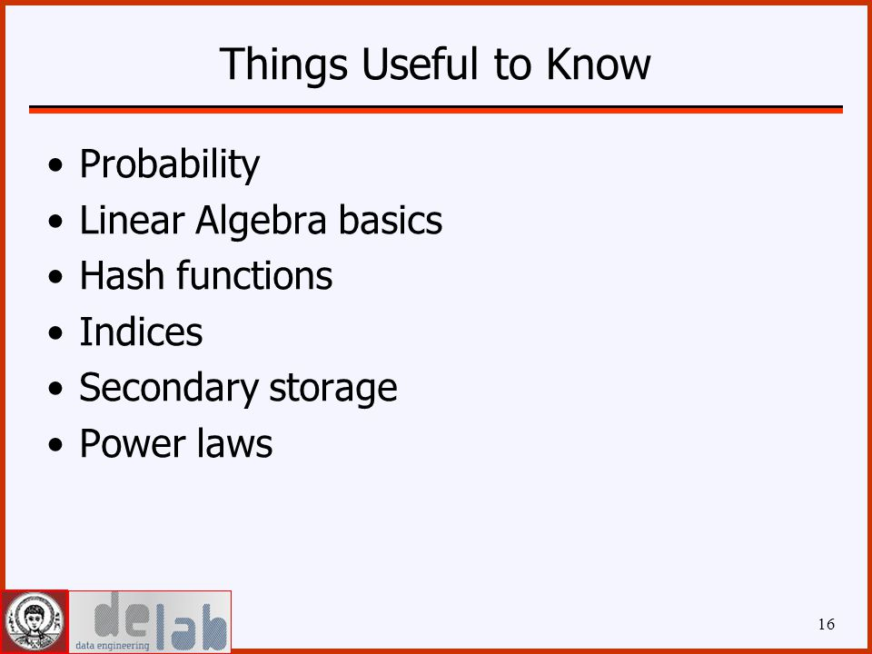 Things Useful to Know Probability Linear Algebra basics Hash functions Indices Secondary storage Power laws 16
