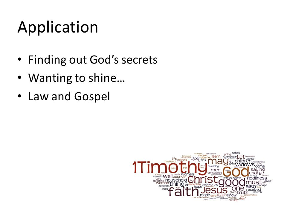 Application Finding out God's secrets Wanting to shine… Law and Gospel