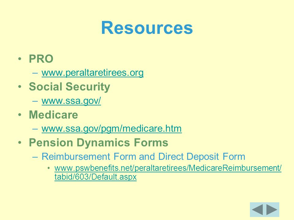 Resources PRO –  Social Security –  Medicare –  Pension Dynamics Forms –Reimbursement Form and Direct Deposit Form   tabid/603/Default.aspxwww.pswbenefits.net/peraltaretirees/MedicareReimbursement/ tabid/603/Default.aspx