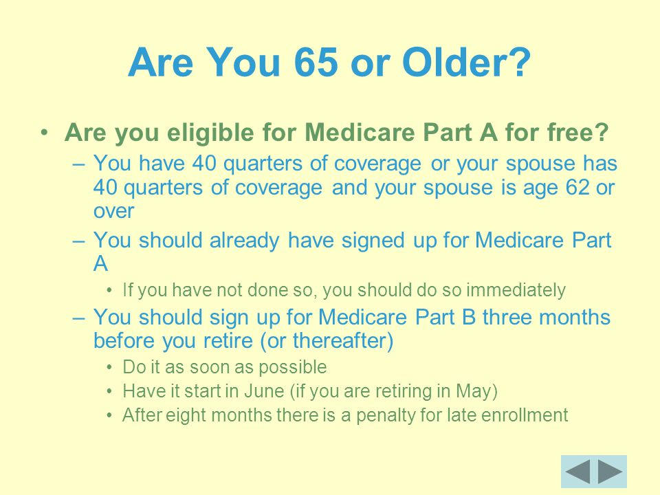 Are You 65 or Older. Are you eligible for Medicare Part A for free.