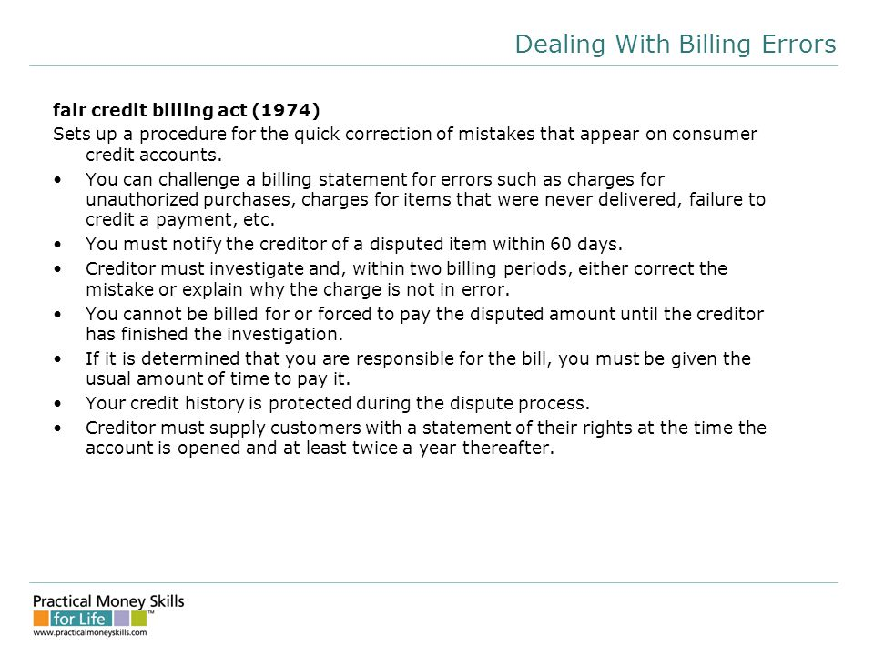 Dealing With Billing Errors fair credit billing act (1974) Sets up a procedure for the quick correction of mistakes that appear on consumer credit accounts.