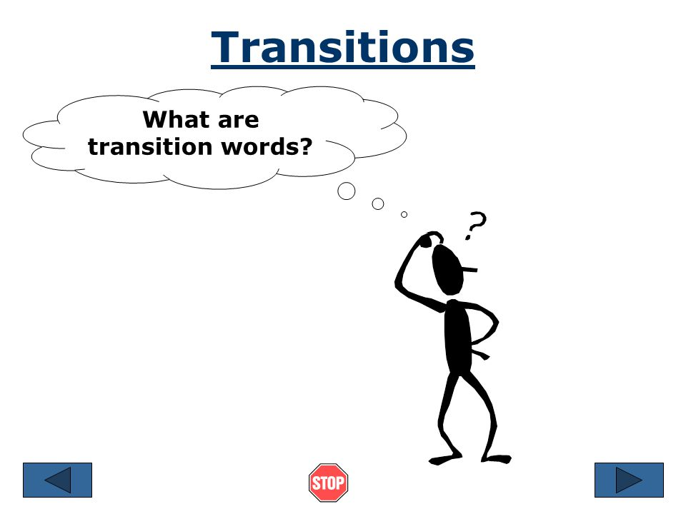Transitions Look at the two groups of sentences below.