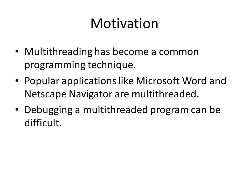 Motivation Multithreading has become a common programming technique.