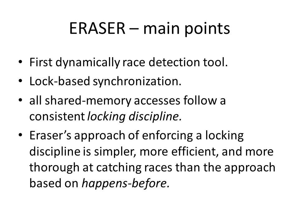 ERASER – main points First dynamically race detection tool.
