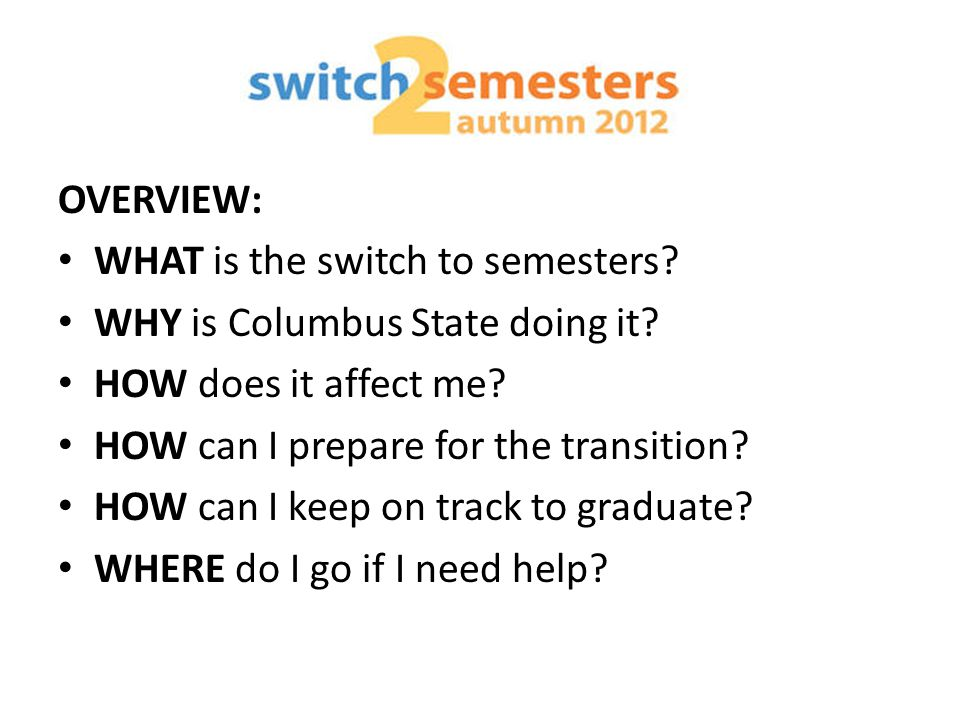 OVERVIEW: WHAT is the switch to semesters. WHY is Columbus State doing it.