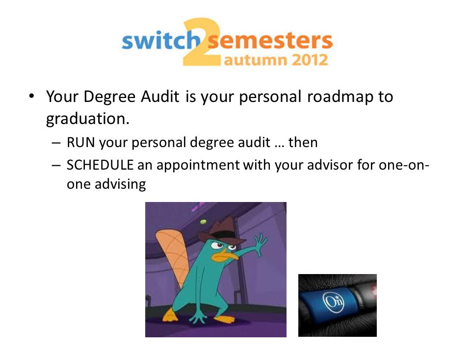 Your Degree Audit is your personal roadmap to graduation.