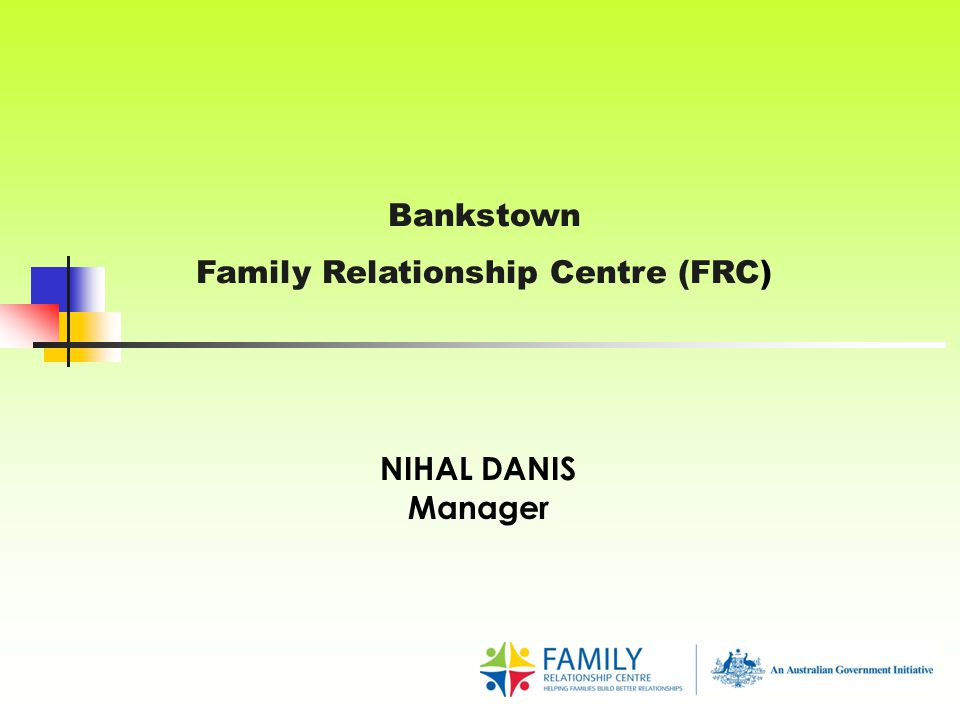 Bankstown Family Relationship Centre (FRC) NIHAL DANIS Manager