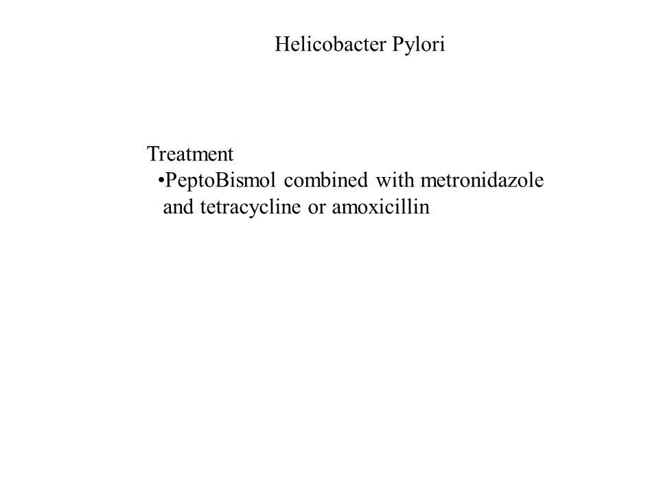 Helicobacter Pylori Treatment PeptoBismol combined with metronidazole and tetracycline or amoxicillin