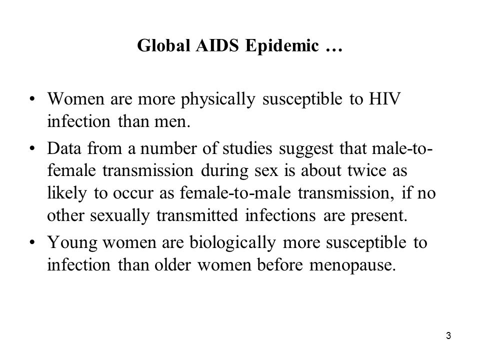 3 Global AIDS Epidemic … Women are more physically susceptible to HIV infection than men.