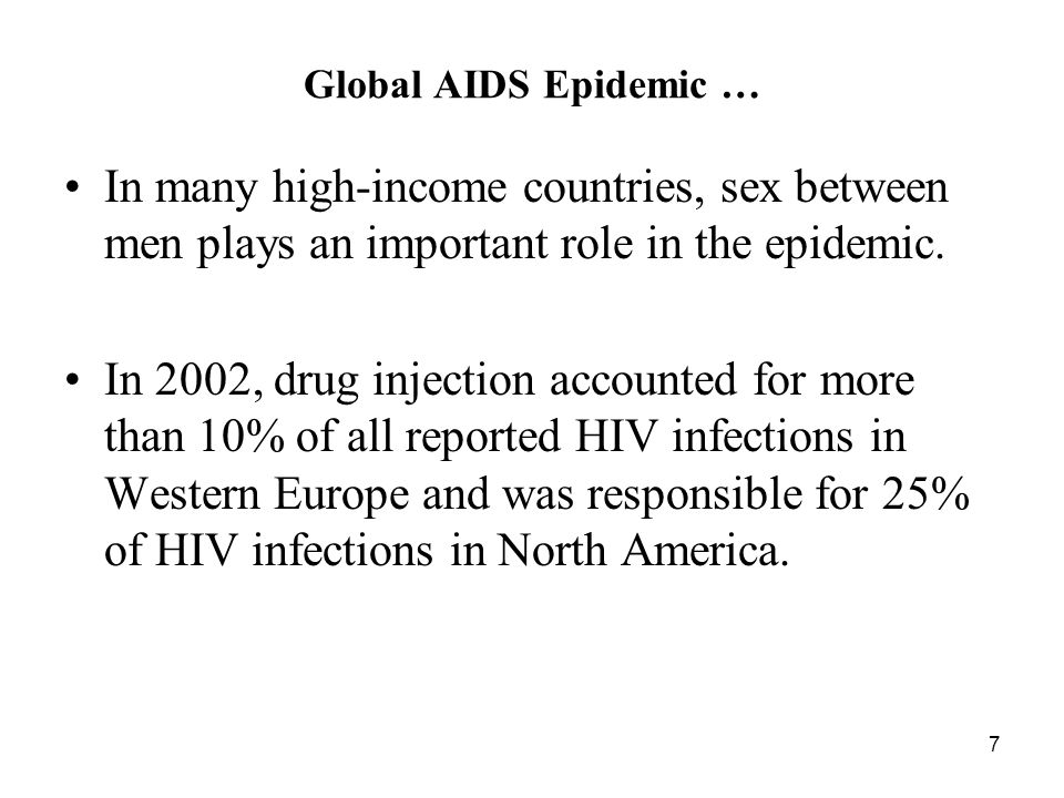 7 Global AIDS Epidemic … In many high-income countries, sex between men plays an important role in the epidemic.
