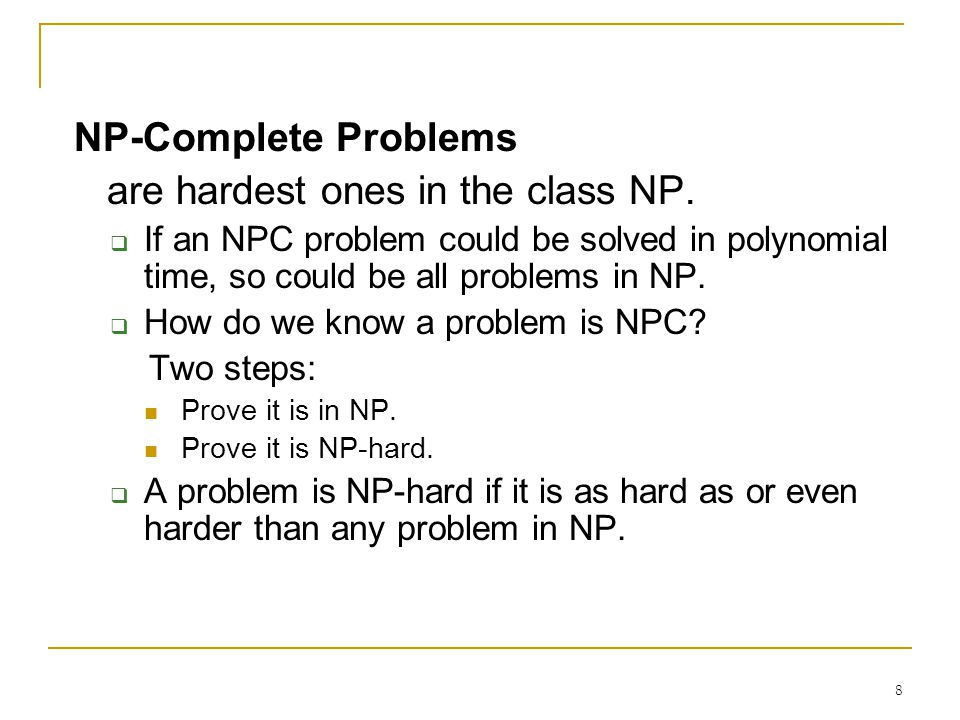 8 NP-Complete Problems are hardest ones in the class NP.