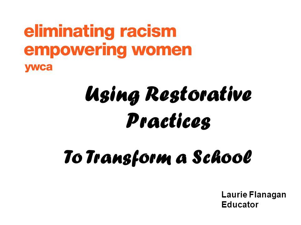 Restorative Practices Can Transform >> Laurie Flanagan Educator To Transform A School Using Restorative