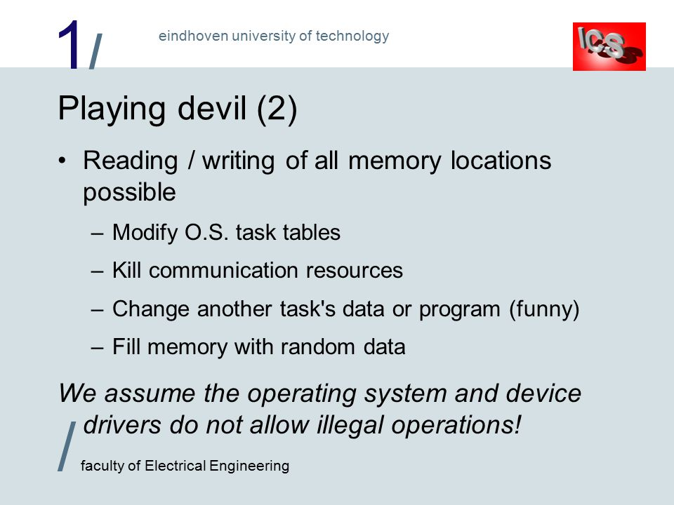 1/1/ / faculty of Electrical Engineering eindhoven university of technology Playing devil (2) Reading / writing of all memory locations possible –Modify O.S.