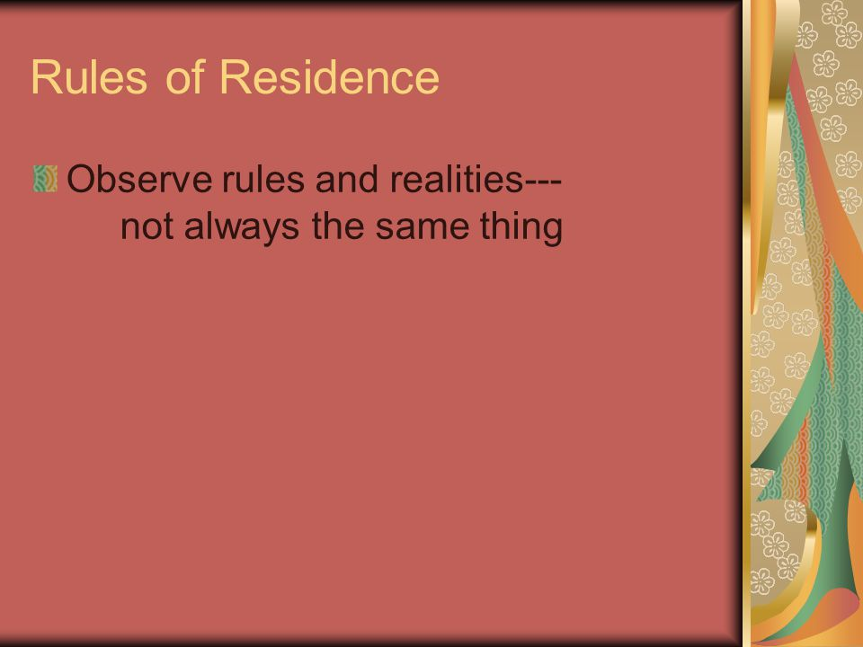 Rules of Residence Observe rules and realities--- not always the same thing